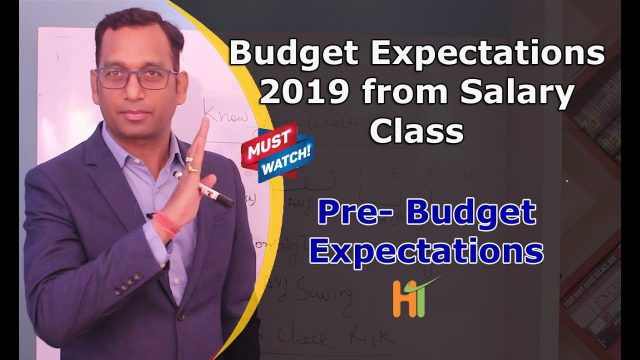 Budget 2019 Expectations from Salary Class